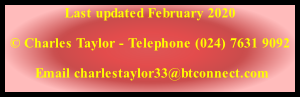 Last updated February 2020 © Charles Taylor - Telephone (024) 7631 9092  Email charlestaylor33@btconnect.com  Web Author Peter J Aldersley T: 024 7664 3402 - E: p.j.aldersley@outlook.com